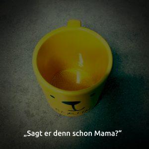 Sagt er denn schon Mama?